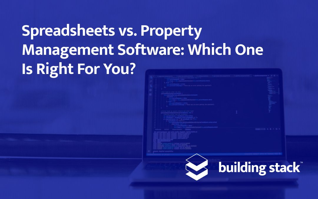 Spreadsheets vs. Property Management Software: Which One Is Right For You?