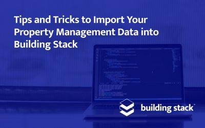 Tips and Tricks to Import Your Property Management Data into Building Stack