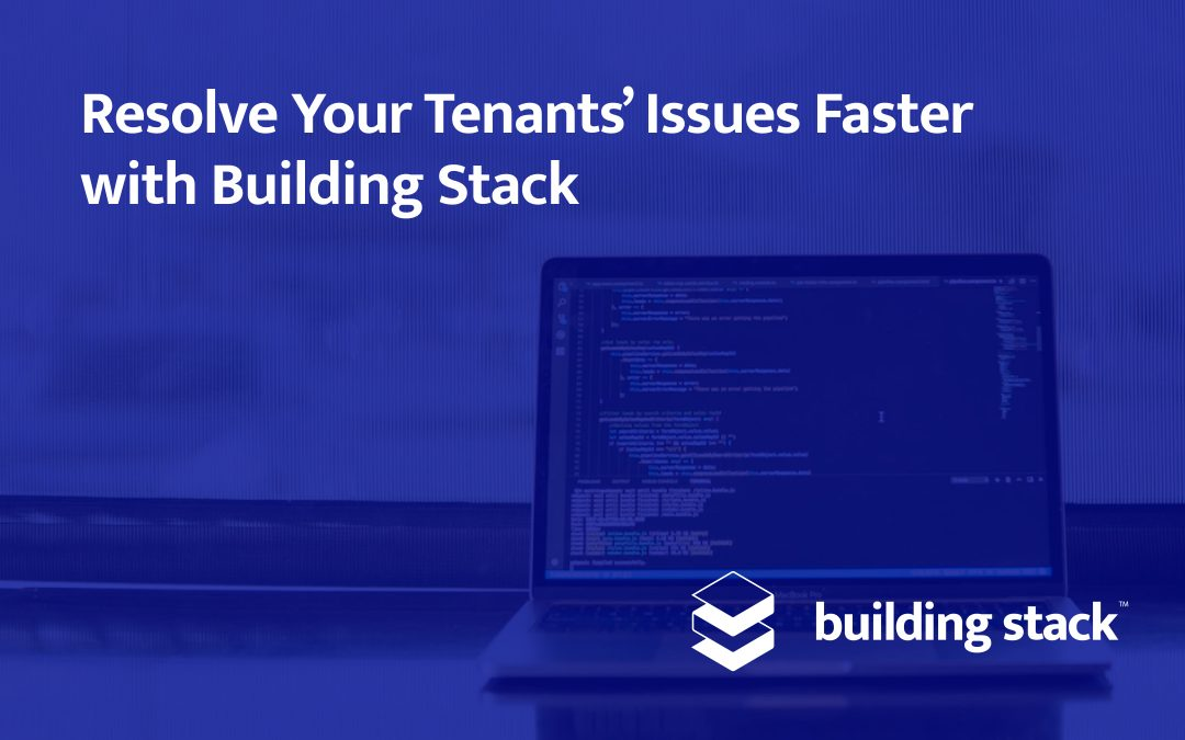 Resolve Your Tenants' Issues Faster with Building Stack