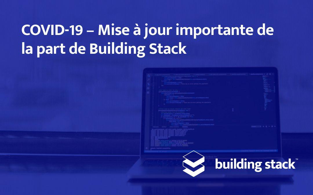 COVID-19 – Mise à jour importante de la part de Building Stack